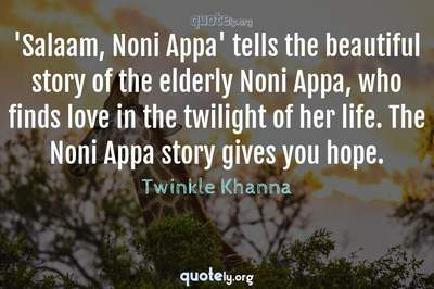 Photo Quote of 'Salaam, Noni Appa' tells the beautiful story of the elderly Noni Appa, who finds love in the twilight of her life. The Noni Appa story gives you hope.