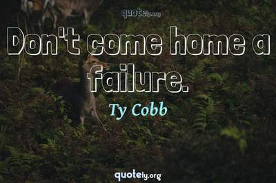 Photo Quote of Don't come home a failure.