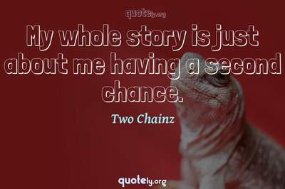 Photo Quote of My whole story is just about me having a second chance.