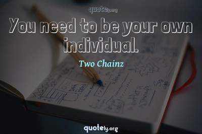 Photo Quote of You need to be your own individual.