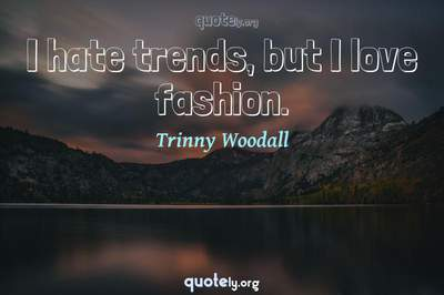 Photo Quote of I hate trends, but I love fashion.
