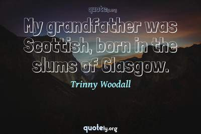 Photo Quote of My grandfather was Scottish, born in the slums of Glasgow.