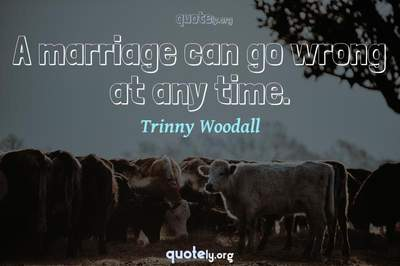 Photo Quote of A marriage can go wrong at any time.