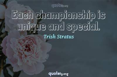 Photo Quote of Each championship is unique and special.