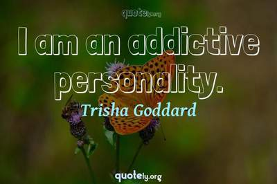 Photo Quote of I am an addictive personality.