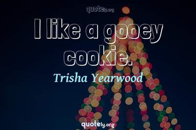 Photo Quote of I like a gooey cookie.