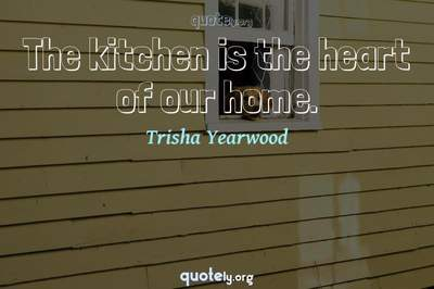 Photo Quote of The kitchen is the heart of our home.