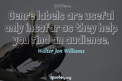 Photo Quote of Genre labels are useful only insofar as they help you find an audience.