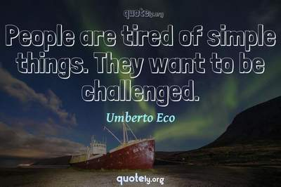Photo Quote of People are tired of simple things. They want to be challenged.