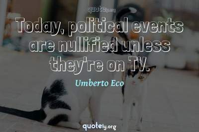 Photo Quote of Today, political events are nullified unless they're on TV.