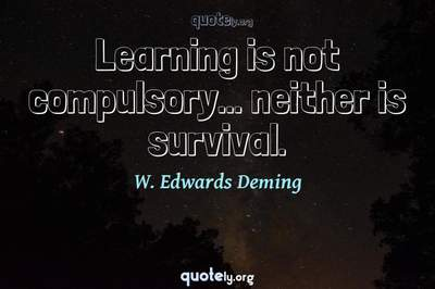 Photo Quote of Learning is not compulsory... neither is survival.