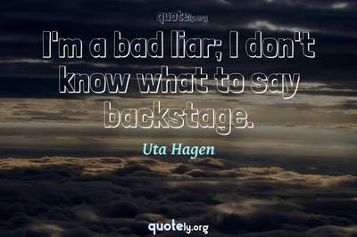 Photo Quote of I'm a bad liar; I don't know what to say backstage.