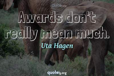 Photo Quote of Awards don't really mean much.