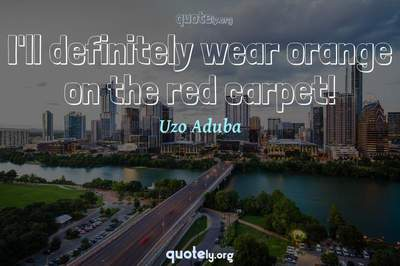 Photo Quote of I'll definitely wear orange on the red carpet!