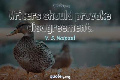 Photo Quote of Writers should provoke disagreement.