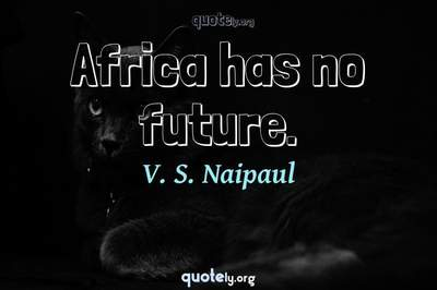 Photo Quote of Africa has no future.