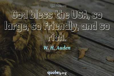Photo Quote of God bless the USA, so large, so friendly, and so rich.