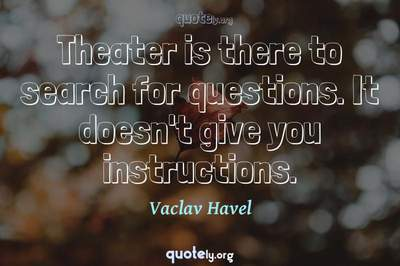Photo Quote of Theater is there to search for questions. It doesn't give you instructions.