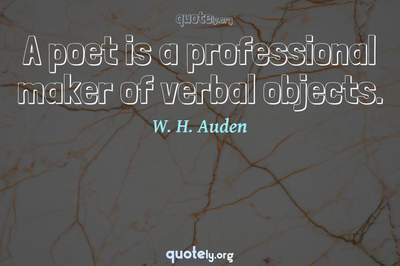 Photo Quote of A poet is a professional maker of verbal objects.