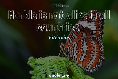 Photo Quote of Marble is not alike in all countries.