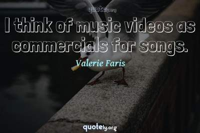 Photo Quote of I think of music videos as commercials for songs.
