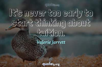 Photo Quote of It's never too early to start thinking about tuition.