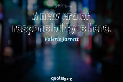 Photo Quote of A new era of responsibility is here.