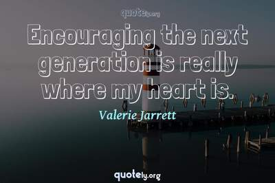 Photo Quote of Encouraging the next generation is really where my heart is.