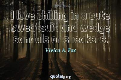 Photo Quote of I love chilling in a cute sweatsuit and wedge sandals or sneakers.