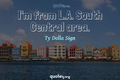 Photo Quote of I'm from L.A. South Central area.