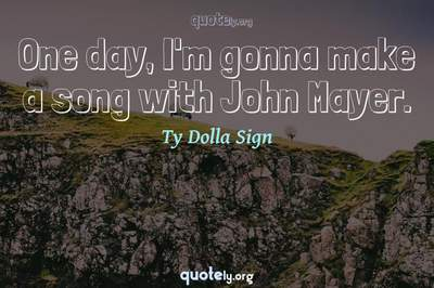 Photo Quote of One day, I'm gonna make a song with John Mayer.