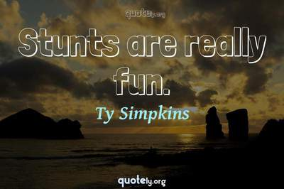Photo Quote of Stunts are really fun.