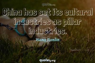 Photo Quote of China has set its cultural industries as pillar industries.