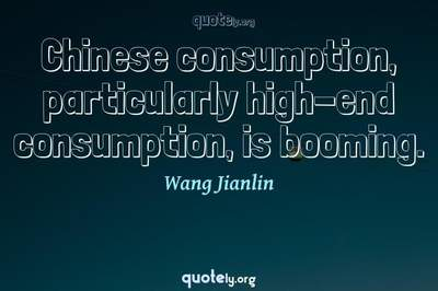 Photo Quote of Chinese consumption, particularly high-end consumption, is booming.
