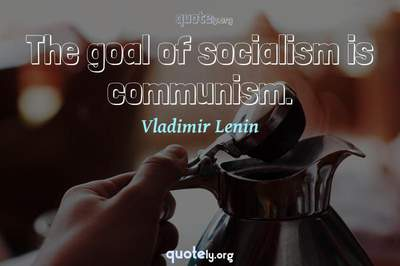 Photo Quote of The goal of socialism is communism.
