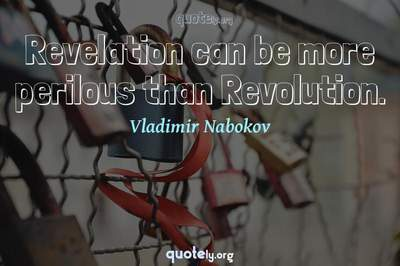 Photo Quote of Revelation can be more perilous than Revolution.