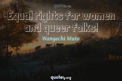 Photo Quote of Equal rights for women and queer folks!