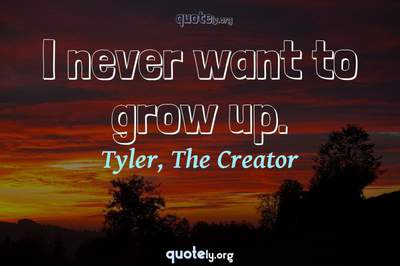 Photo Quote of I never want to grow up.