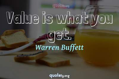 Photo Quote of Value is what you get.