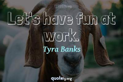 Photo Quote of Let's have fun at work.