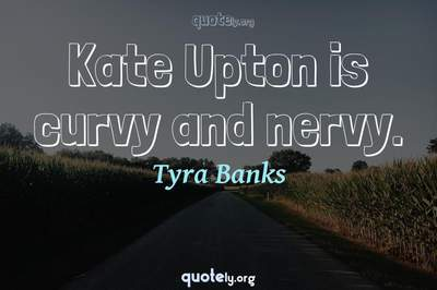 Photo Quote of Kate Upton is curvy and nervy.