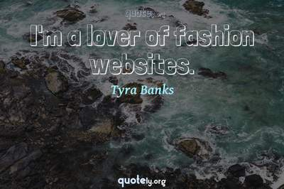 Photo Quote of I'm a lover of fashion websites.