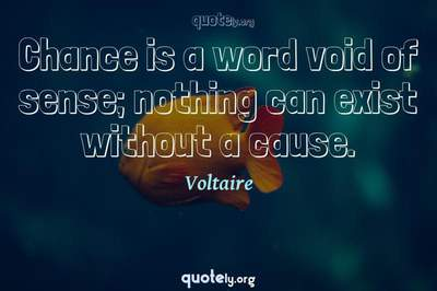 Photo Quote of Chance is a word void of sense; nothing can exist without a cause.