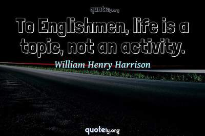 Photo Quote of To Englishmen, life is a topic, not an activity.