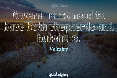 Photo Quote of Governments need to have both shepherds and butchers.