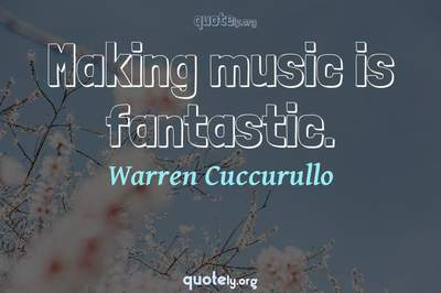 Photo Quote of Making music is fantastic.