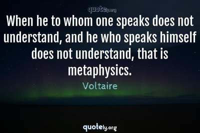 Photo Quote of When he to whom one speaks does not understand, and he who speaks himself does not understand, that is metaphysics.
