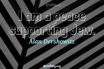 Photo Quote of I am a peace supporting Jew.