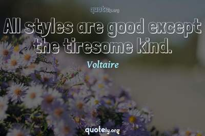 Photo Quote of All styles are good except the tiresome kind.