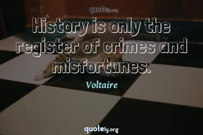 Photo Quote of History is only the register of crimes and misfortunes.